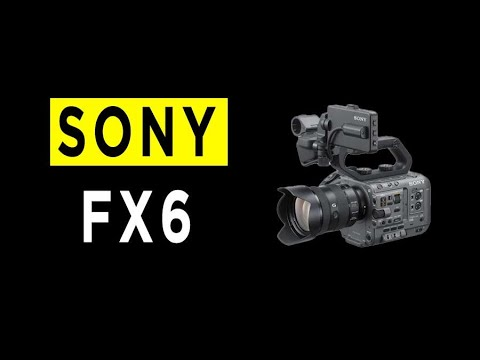 Sony FX6 Camera Highlights & Overview -2021