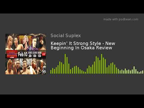 Keepin' It Strong Style - New Beginning In Osaka Review