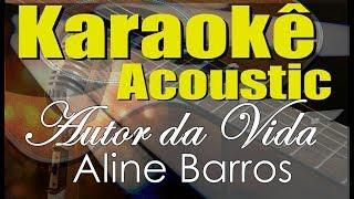 Baixar Aline Barros - Autor da Vida (Karaokê Acústico) playback
