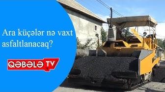 QƏBƏLƏDƏ YOLLARA ASFALT DÖŞƏNİR - QƏBƏLƏ TV