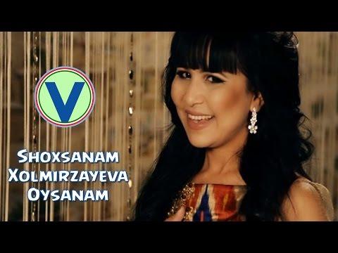 Shoxsanam Xolmirzayeva - Oysanam | Шохсанам Холмирзайева - Ойсанам