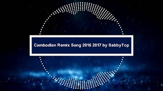 Cambodian Remix Song 2016 2017 | Khmer Remix Song NonStop 2016 | Dj Kon Khmer Remix New
