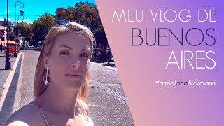 MEU VLOG DE BUENOS AIRES | ANA HICKMANN