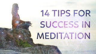 14 Tips for Success in Meditation with Extra Commentary on Satvic Foods