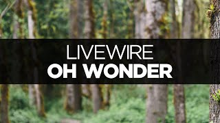 [LYRICS] Oh Wonder - Livewire