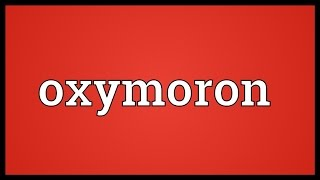 Oxymoron Meaning