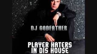 DJ GODFATHER- VIP STATUS - PLAYER HATERS IN DIS HOUSE