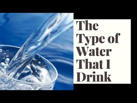 The Type Of Water I Drink