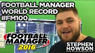 Football Manager World Record Attempt! | #FM100 | Stephen Howson