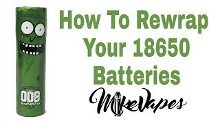 How To Rewrap Your 18650 Batteries Tutorial - Mike Vapes