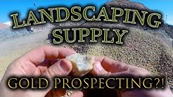 Prospecting for Gold at the Landscaping Supply Store?!