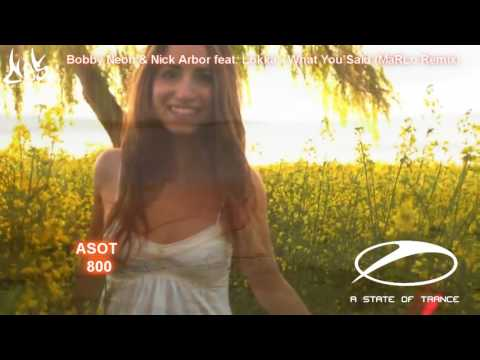 Bobby Neon & Nick Arbor feat. Lokka  - What You Said (MaRLo Remix) [Ces video edit] [ASOT 800 p.3.]