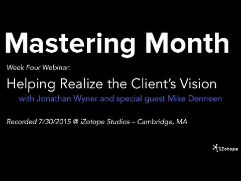 iZotope   Mastering Month Webinar:  Helping Realize the Client's Vision
