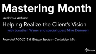 iZotope | Mastering Month Webinar:  Helping Realize the Client's Vision