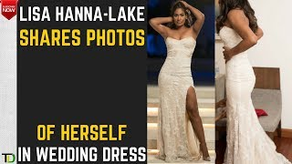 PHOTOS of LISA HANNA in Her WEDDING DRESS - Teach Dem