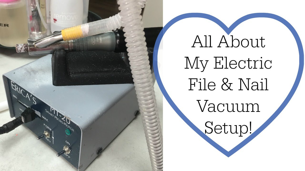 All About My Electric File & Nail Vacuum System! - YouTube