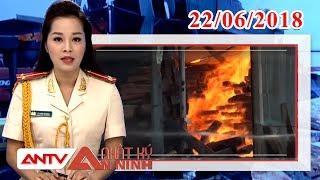 Nhật ký An ninh mới nhất ngày 22/06/2018 | Tin tức | Tin tức mới nhất | ANTV