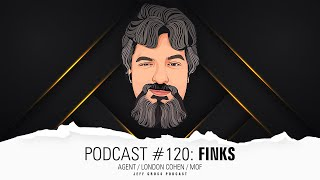 Podcast #120: Finks / Agent / London Cohen / MOF