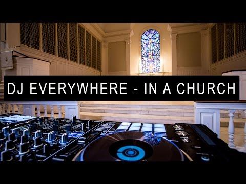 DJ EVERYWHERE - IN A CHURCH