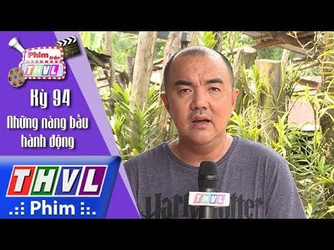 THVL | Phim trên THVL - Kỳ 94: Những nàng bầu hành động: Đạo diễn Quốc Thuận