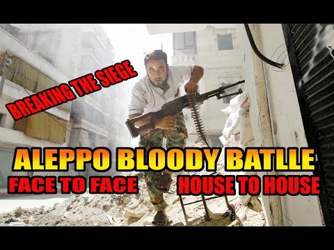 ALEPPO BLOODY BATTLE- Close Combat House to House - Syria Iraq war +(18)
