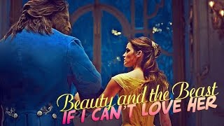 » if i can't love her (beauty and the beast 2017)