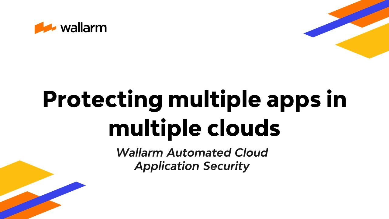 Wallarm Demo: Protecting multiple apps in multiple clouds