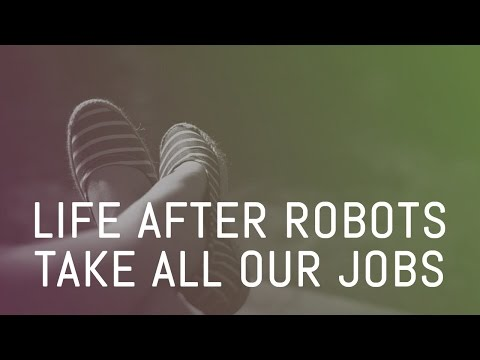 Life after robots take all our jobs | S1/E9: Life in 2030 podcast | Quantumrun.com
