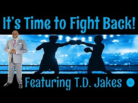 TD Jakes - It's Time to Fight Back in 2020! - Bishop T. D. Jakes of The Potter's House