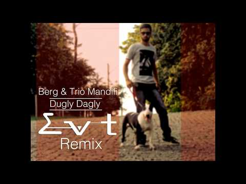 Berg & Trio Mandili - Dugly Dagly (Evt Remix)