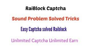 Raiblock Sound Captcha Problem Solved|| Unlimited Earn Raiblock Captcha