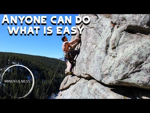 Anyone can do what is easy - MINDFULNESS
