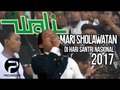 Wali Band - Mari Sholawat HARI SANTRI NASIONAL 2017, 22 OKTOBER SIDOARJO
