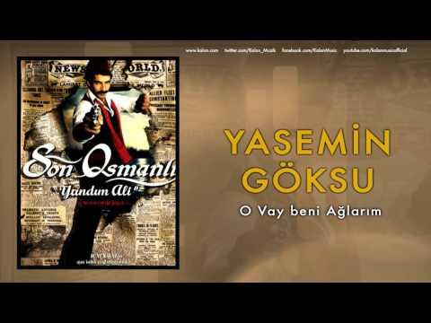 Yasemin Göksu - O Vay Beni Ağlarım [ Son Osmanlı