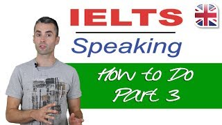 IELTS Speaking Exam - How to Do Part Three of the IELTS Speaking Test