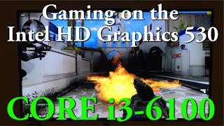 Episode 11 - Core i3-6100 Gaming on the Skylake CPU Intel HD Integrated Graphics 530