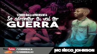 MC NEGO JOHNSON - SE AFRONTAR TU VAI TER GUERRA  (DJ JONATHAN KELVES)