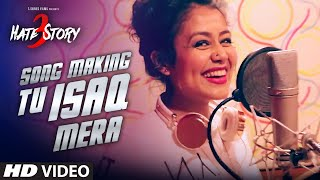 'tu isaq mera' song making | hate story 3 | meet bros, earl, neha kakkar