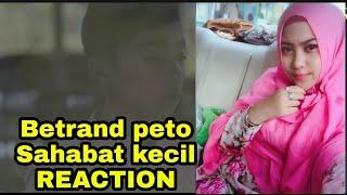 Betrand peto - Sahabat kecil (OFFICIAL REACTION)