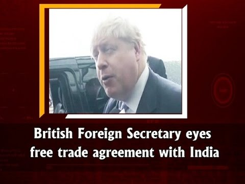 British Foreign Secretary Eyes Free Trade Agreement With India