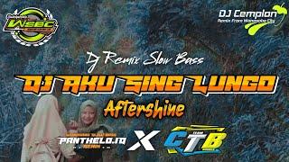 DJ Aku Sing Lungo - Aftershine || Remix Slow Bass Glerr || Wonosobo Slow Bass || DJ Cemplon