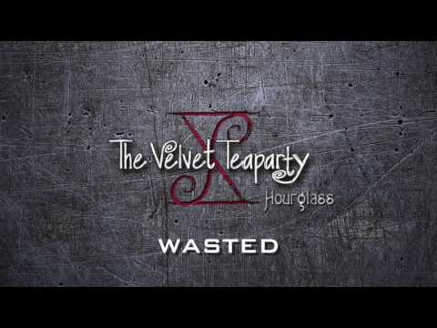 The Velvet Teaparty - Wasted