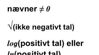 Forbehold: nævner ≠ 0 og log(positivt tal) og kvardratrod(ikke-negativt tal)