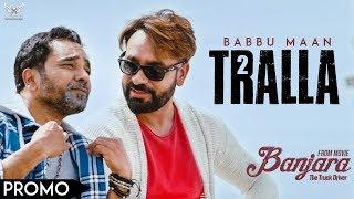 Babbu Maan Tralla 2 (Promo) Banjara | Latest Punjabi Song 2018