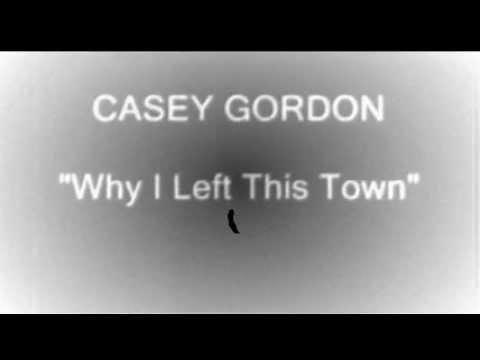 Casey Gordon - Why I Left This town.wmv