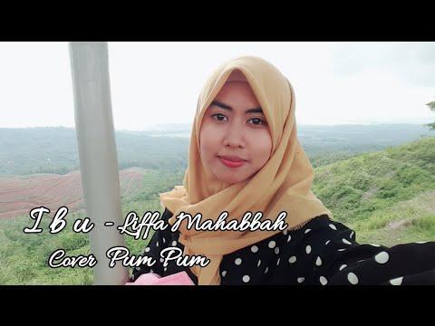 IBU - Liffa Mahabbah (cover) Pumpum  Lagunya Sedih Banget !