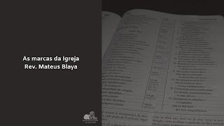 As marcas da igreja - Rev. Mateus Blaya