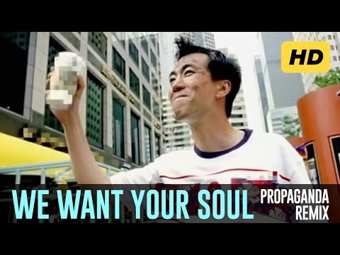 WE WANT YOUR SOUL - Propaganda Remix