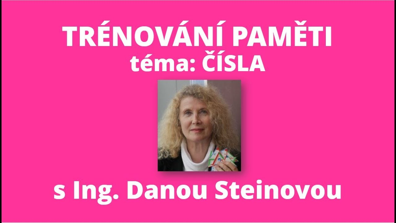 Video Záznam on-line přednášky Ing. Dany Steinové na téma čísla a jejich zapamatování