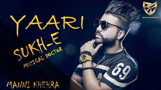 Yaari | Sukhe Muzical Doctorz | Manni Khehra | Latest Punjabi Popular Songs 2016 Full Video HD